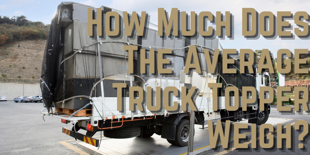 How Much Does The Average Truck Topper Weigh?