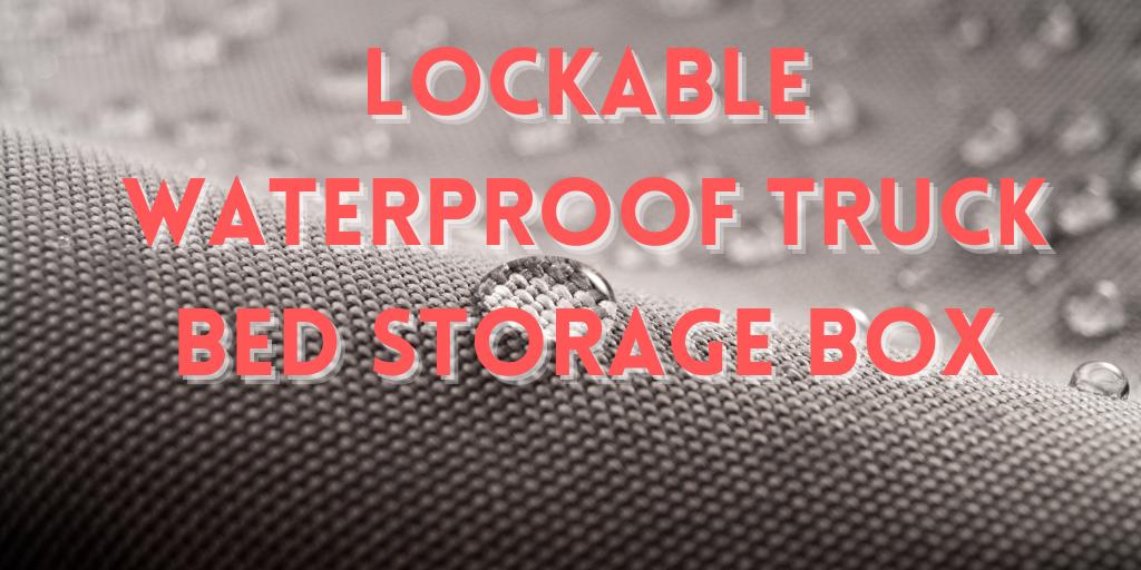best lockable waterproof storage box for pickup truck bed